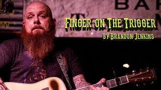 Brandon Jenkins - Finger On The Trigger