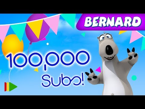 Bernard Bear | 100,000 Subscribers on YouTube!!!!!