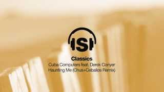 Cuba Cumputers feat Derek Conyer - Haunting Me (Chus+Ceballos Remix)