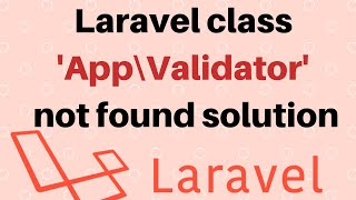 Laravel class 'App\Http\Controllers\Validator' not found solution