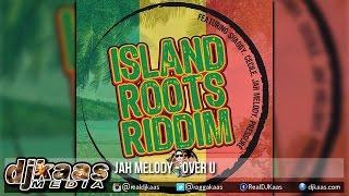 Jah Melody - Over U [Island Roots Riddim] Don Corleon | Reggae 2015