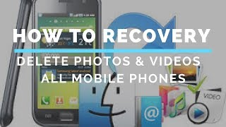 HOW TO RECOVER DELETE PHOTOS AND VIDEOS FROM ANDROID PHONES