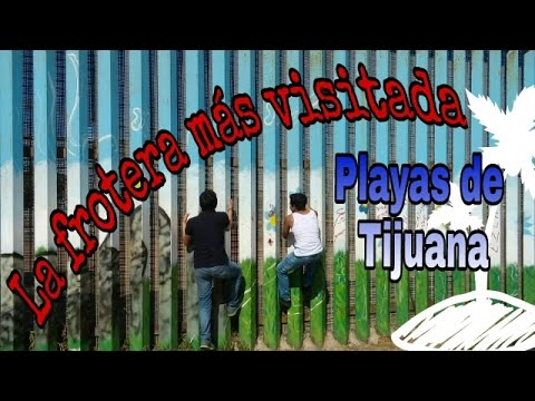 playas de tijuana/ saltando el muro