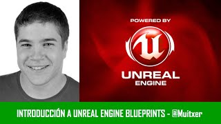Introducción a Unreal Engine 4: Blueprints - @Muitxer