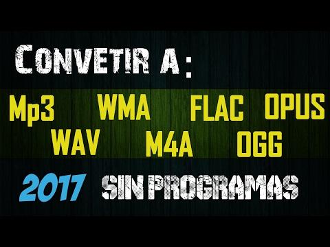 Convertir Cualquier Formato De Audio A: MP3, AAC, WAV, WMA, OGG, Etc. Sin Programas | 2017  |Gratis