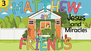 Matthew and Friends - 3 - Jesus and Miracles