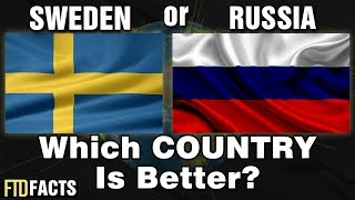 SWEDEN or RUSSIA - Which Country Is Better?