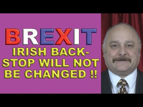 Brexit Irish Backstop Will Not Be Changed!