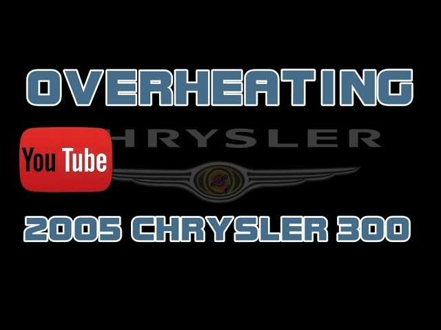 ⭐2005 Chrysler 300 - 2 7 - Overheating
