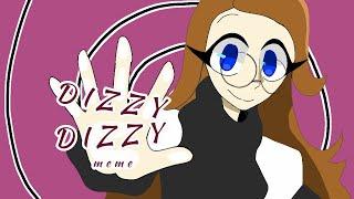 DIZZY DIZZY // Animation Meme