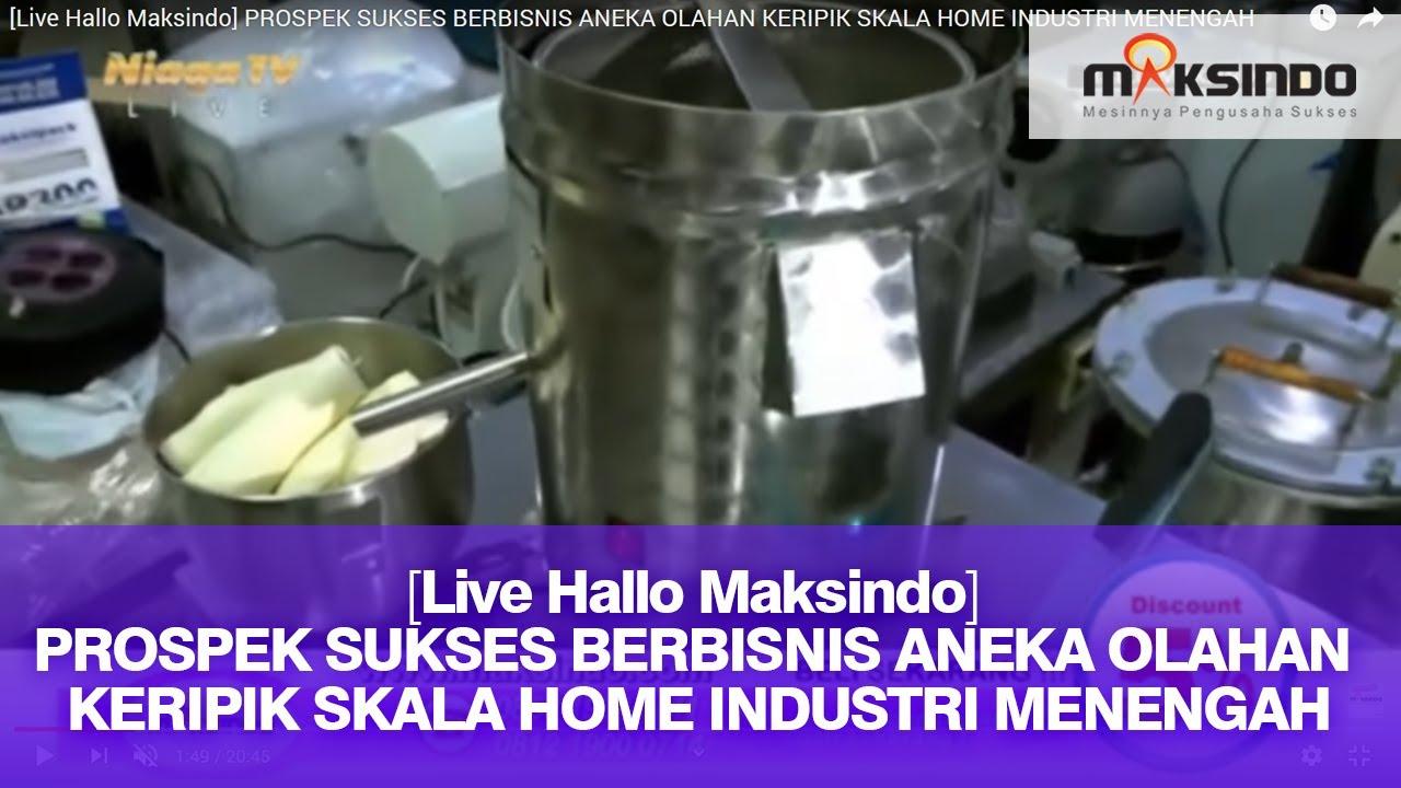 Live Hallo Maksindo Prospek Sukses Berbisnis Aneka Olahan Keripik