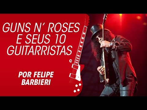 Os 10 guitarristas do Guns N' Roses, por Felipe Barbieri