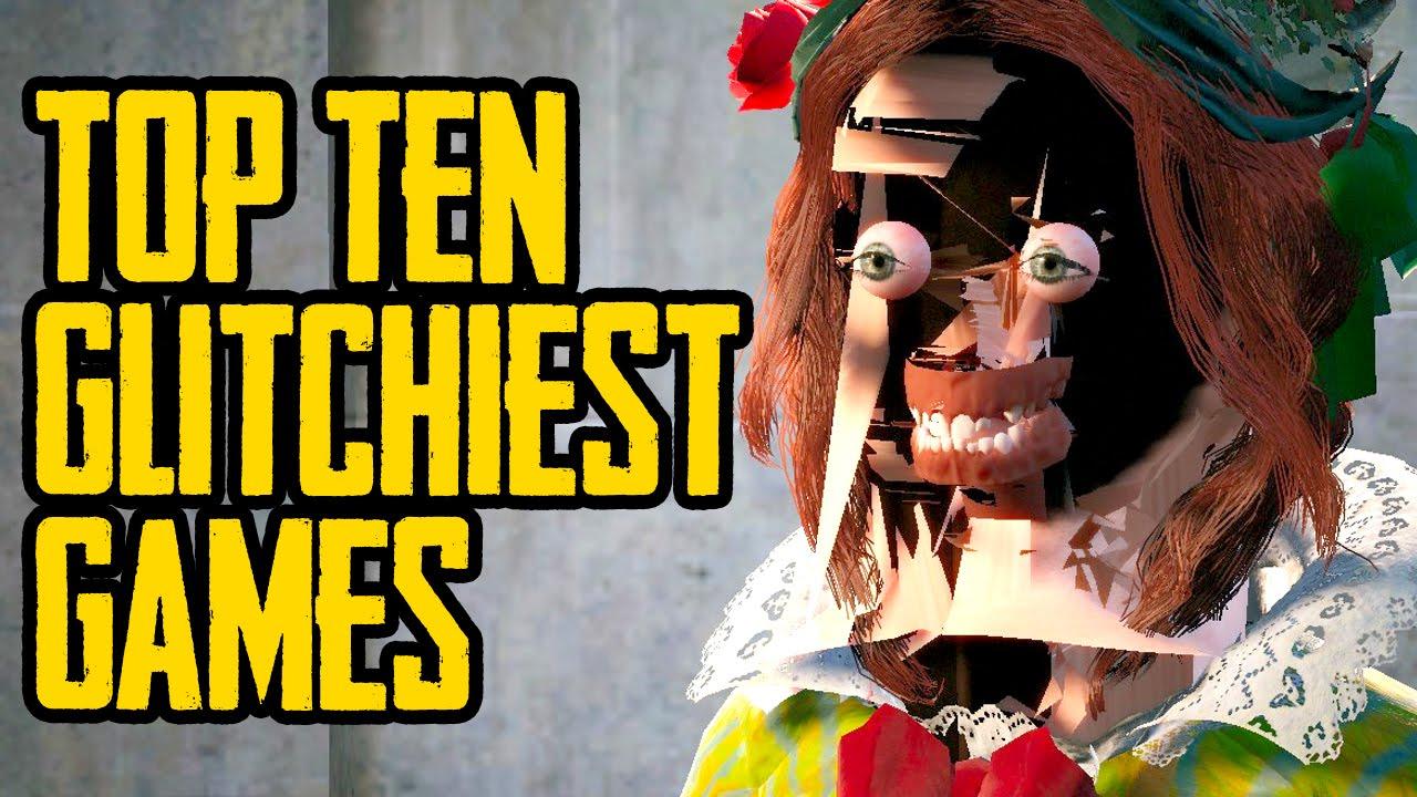 Top Ten GLITCHIEST Games- LISTSHOCK!!