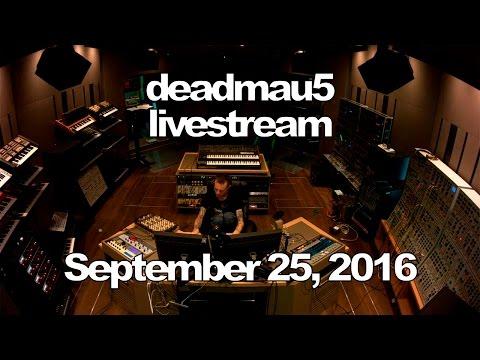 Deadmau5 livestream - September 25, 2016 [09/25/2016]