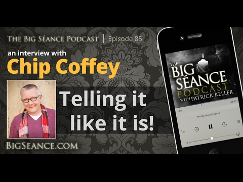 Chip Coffey tells it like it is - The Big Seance Podcast: My Paranormal World #85