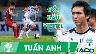 Đã mắt với những pha bóng của Tuấn Anh trong trận đấu với Viettel  HAGL FC