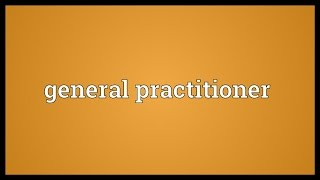 General practitioner Meaning