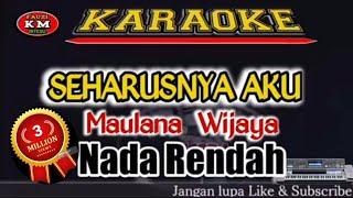 SEHARUSNYA AKU-Maulana Wijaya Karaoke/lirik Nada Rendah