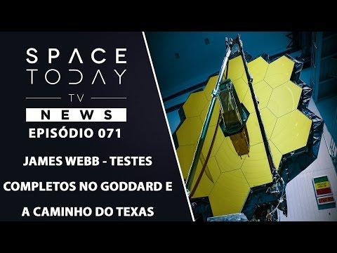 James Webb - Testes Completos no Goddard e a Caminho do Texas - Space Today TV News Ep.071