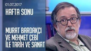 Murat Bardakçı ve Mehmet çebi ile tarih ve kültür sanat - Hafta Sonu 01.07.2017 Cumartesi