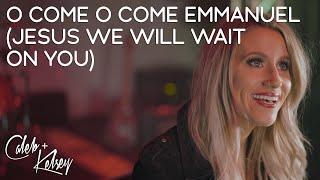 Christmas Worship: O Come O Come Emmanuel (Jesus, We Will Wait On You) | Caleb + Kelsey Video