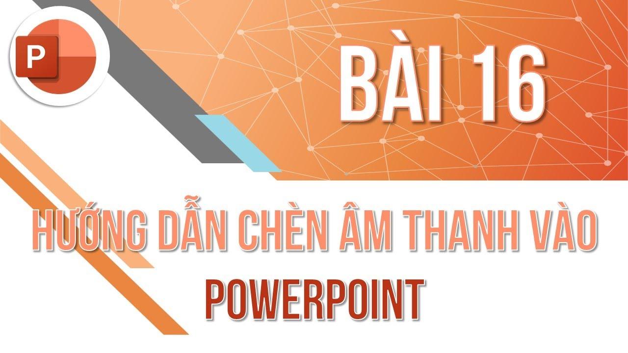 Học PowerPoint cơ bản | Bài 16: Chèn âm thanh vào PowerPoint | Trường học PowerPoint