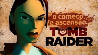 O começo e ascensão | Especial Tomb Raider