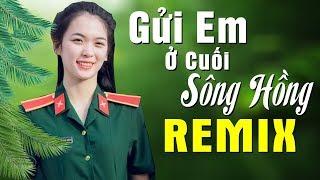 Gửi Em Ở Cuối Sông Hồng - Bài Ca Đi Cùng Năm Tháng - LK Nhạc Đỏ Remix Mới Cứng 2020