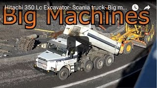 Hitachi 350 Lc Excavator- Scania truck- Big machines