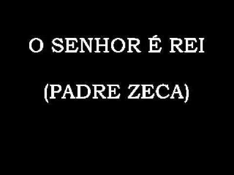 O Senhor é rei (Padre Zeca)