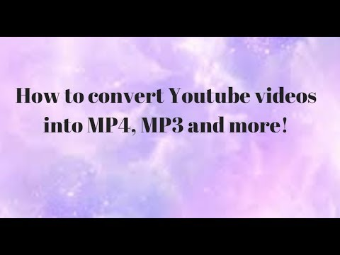 How to Convert Youtube videos into MP4, MP3 and More!