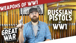 Russian Pistols of World War 1 I THE GREAT WAR Special feat. C&Rsenal