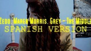 Zedd, Maren Morris, Grey - The Middle cover español/ spanish version LIVE