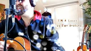 I'm A Loser - The Beatles (Acoustic Cover)