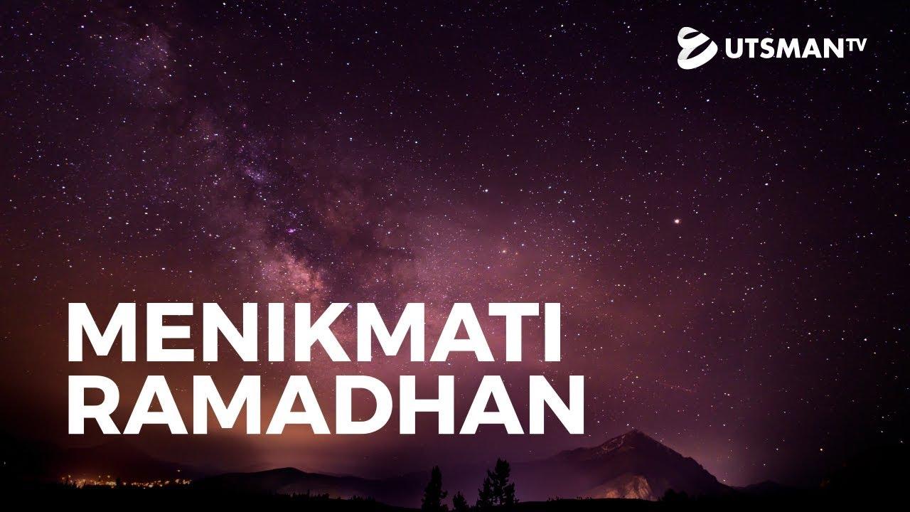 Menikmati Ramadhan - Ustadz Abdullah Zaen, Lc., M.A.