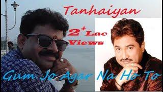 Gum Jo Agar | Kumar Sanu New Song 2018 | Tanhaiyan - Hindi Album | Full Song
