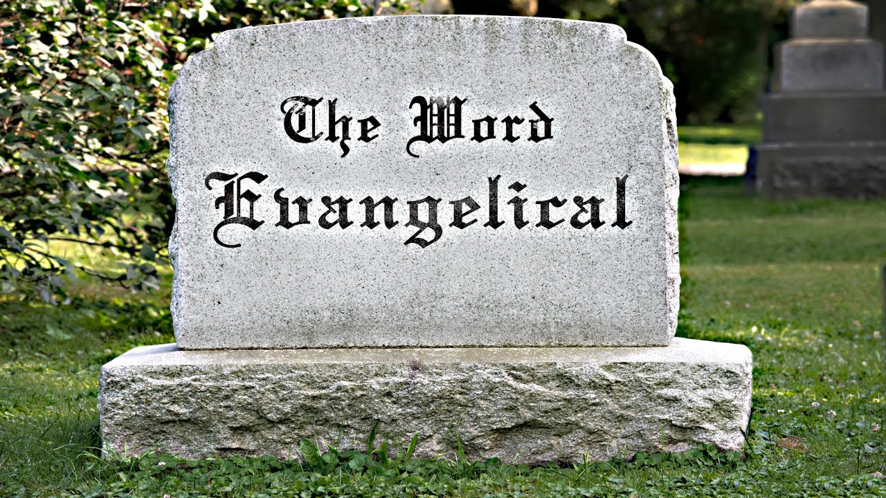 The Word Evangelical Is Dead