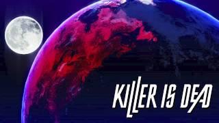 KILLER IS DEAD - CHOSEN BY THE MOON