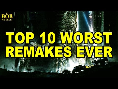 In Bob We Trust: TOP 10 WORST REMAKES EVER