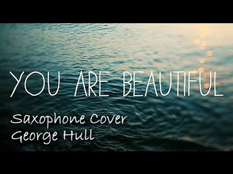 You're Beautiful (James Blunt) - Saxophone Cover By George Hull