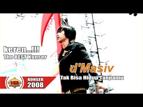 d'MASIV - TAK BISA HIDUP TANPAMU (LIVE KONSER BUKIT TINGGI 2008)