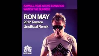 Axwell ft. Steve Edwards - Watch The Sunrise (Ron May 2012 Terrace Unofficial Remix)