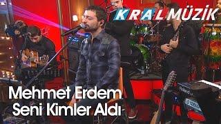 Kral Pop Akustik - Mehmet Erdem - Seni Kimler Aldı