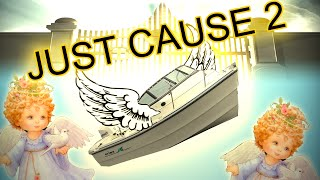 JUST CAUSE 2: All Boats go to Heaven