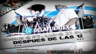Chris G Ft. Lui-G 21 Plus - Despues De Las 12 [ © HoyMusic.Com ]  REGGAETON LETRA 2011