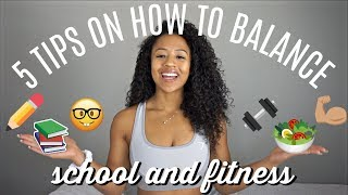5 TIPS ON HOW TO BALANCE SCHOOL & FITNESS