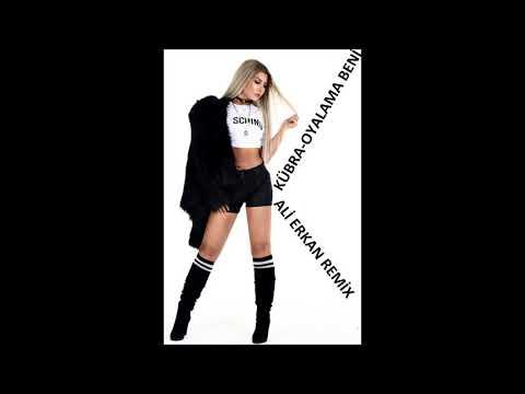 Kübra-Oyalama Beni(Ali Erkan Versiyon)Remix