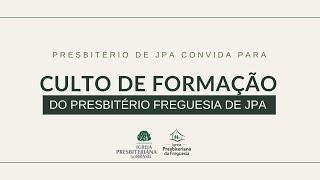 Culto de Formação do Presbitério da Freguesia de JPA