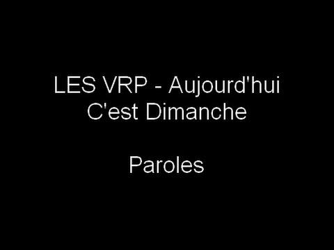 LES VRP - Aujourd'hui C'est Dimanche (Paroles)