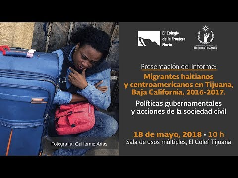 Informe Migrantes Haitianos y Centroamericanos en Tijuana Baja California | Presentación